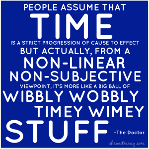 I couldn't resist the Dr. Who quote!